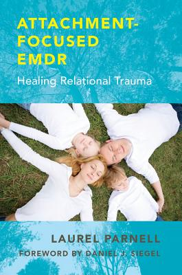 Attachment-Focused EMDR By Parnell, Laurel/ Felder, Elena (CON)/ Pritchard, Holly (CON)/ Milstein, Prabha (CON)/ Ewing, Nancy (CON)